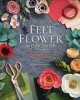 Cover for Felt Flower Workshop: A Modern Guide to Crafting Gorgeous Plants & Flowers ...