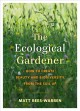 Cover for The ecological gardener: how to create beauty and biodiversity from the soi...