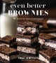 Cover for Even Better Brownies: 50 Standout Bar Recipes for Every Occasion