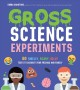 Cover for Gross Science Experiments: 60 Smelly, Scary, Silly Tests to Disgust Your Fr...