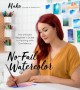 Cover for No-Fail Watercolor: The Ultimate Beginner's Guide to Painting With Confiden...