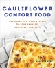 Cover for Cauliflower comfort food: delicious low-carb recipes for your favorite crav...