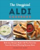 Cover for The Unofficial Aldi Cookbook: Delicious Recipes Made With Fan Favorites fro...