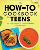 Cover for The how-to cookbook for teens: 100 easy recipes to learn the basics
