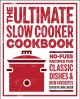 Cover for The ultimate slow cooker cookbook: no-fuss recipes for classic dishes & new...