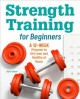 Cover for Strength Training for Beginners: A 12-week Program to Get Lean and Healthy ...