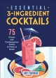 Cover for Essential 3-ingredient cocktails: 75 classic and contemporary drinks to mak...