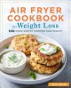 Cover for Air fryer cookbook for weight loss: 100 crave-worthy favorites made healthy