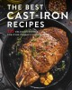 Cover for The Best Cast Iron Recipes Ever!: 125 Delicious Recipes for Your Cast-iron ...