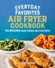 Cover for Everyday favorites air fryer cookbook: 115 recipes made easier and healthie...