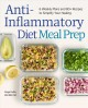 Cover for Anti-inflammatory Diet Meal Prep: 6 Weekly Plans and 80+ Recipes to Simplif...