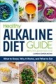 Cover for Healthy alkaline diet guide: what to know, why it works, and what to eat: 5...