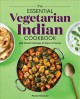 Cover for The Essential Vegetarian Indian Cookbook: 125 Classic Recipes to Enjoy at H...