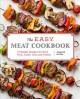Cover for The Easy Meat Cookbook: 75 Simple Recipes for Beef, Pork, Lamb, Veal, and P...