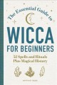 Cover for The Essential Guide to Wicca for Beginners: 52 Spells and Rituals, Plus Mag...