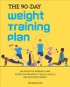 Cover for The 90-Day Weight Training Plan: An Effective Workout and Nutrition Program...