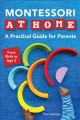Cover for Montessori at home: a practical guide for parents