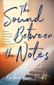 Cover for The sound between the notes: a novel