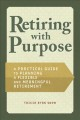 Cover for Retirement Planning With Purpose: A Practical Guide to Planning a Flexible ...