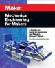 Cover for Mechanical Engineering for Makers: A Hands-on Guide to Designing and Making...