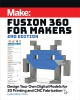 Cover for Fusion 360 for Makers: Design Your Own Digital Models for 3d Printing and C...