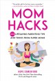 Cover for Mom hacks: 200 lifesaving parenting tips and tricks from super moms