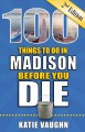 Cover for 100 things to do in Madison before you die