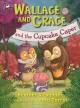Cover for Wallace and Grace and the cupcake caper