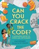 Cover for Can you crack the code?: a fascinating history of ciphers and cryptography