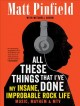 Cover for All these things that I've done: my insane, improbable rock life music, may...