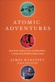 Cover for Atomic Adventures: Secret Islands, Forgotten N-rays, and Isotopic Murder: a...