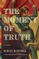 Cover for The moment of truth: a novel