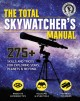 Cover for The total skywatcher's manual: 275+ skills and tricks for exploring stars, ...