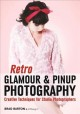 Cover for Retro glamour and pinup photography: creative techniques for studio photogr...