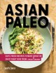 Cover for Asian paleo: easy, fresh recipes to make ahead or enjoy right now from I he...