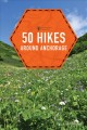 Cover for 50 Hikes Around Anchorage