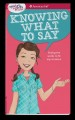 Cover for Knowing what to say: finding the words to fit any situation