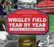Cover for Wrigley Field year by year: a century at the friendly confines