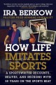 Cover for How life imitates sports: a sportswriter recounts, relives, and reckons wit...