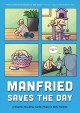 Cover for Manfried saves the day: a graphic novel