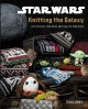 Cover for Star Wars Knitting: The Official Star Wars Knitting Pattern Book