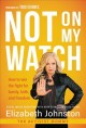Cover for Not on my watch: how to win the fight for family, faith, and freedom