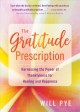 Cover for The gratitude prescription: harnessing the power of thankfulness for healin...