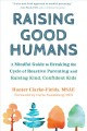Cover for Raising good humans: a mindful guide to breaking the cycle of reactive pare...