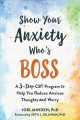 Cover for Show your anxiety who's boss: a 3-step CBT program to help you reduce anxio...