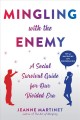 Cover for Mingling with the enemy: a social survival guide for our divided era