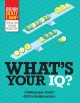 Cover for What's Your IQ?: Challenge Your IQ With over 400 Formidable Puzzles