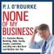 Cover for None of My Business: P. J. Explains Money, Banking, Debt, Equity, Assets, L...