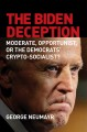 Cover for The Biden deception: moderate, opportunist, or the Democrats' crypto-social...