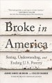 Cover for Broke in America: Seeing, Understanding, and Ending Us Poverty